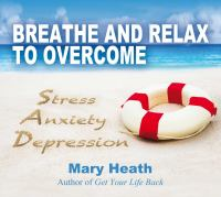 Breathe and Relax to Overcome Stress, Anxiety, Depression
