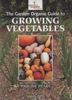 The Garden Organic Guide to Growing Vegetables