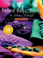 Felted Bags, Boots and Other Things