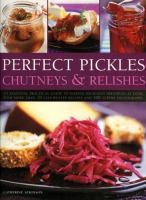 Perfect Pickles, Chutneys & Relishes