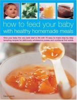 How to Feed your Baby With Healthy Homemade Meals