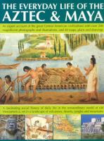 The Everyday Life of the Aztec & Maya