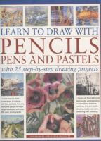 Learn to Draw With Pencils, Pens and Pastels