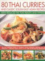 80 Thai Curries and Classic South-East Asian Recipes With Reduced Fat for Health and Fitness