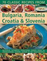 70 Classic Recipes From Bulgaria, Romania, Croatia & Slovenia