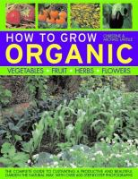 How to Grow Organic Vegetables, Fruit, Herbs, Flowers