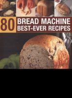 80 Bread Machine Best-ever Recipes