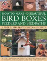 How To Make 40 Beautiful Bird Boxes, Feeders And Birdbaths