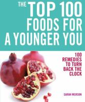 The Top 100 Foods for A Younger You