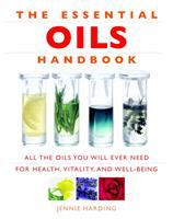 The essential oils handbook : all the oils you will ever need for health, vitality, and well-being