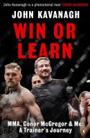 Win or learn : MMA, Conor McGregor and me : a trainer's journey