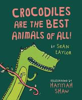 Crocodiles Are The Best Animal Of All!