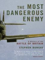The Most Dangerous Enemy : A History of the Battle of Britain