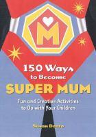 150 Ways to Become Super Mum