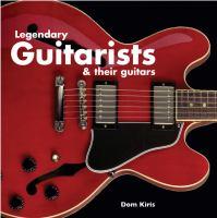 Legendary Guitarists & Their Guitars