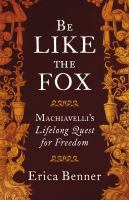 Be Like the Fox : Machiavelli in His World