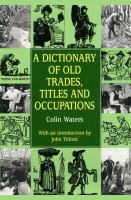 A Dictionary of Old Trades, Titles and Occupations