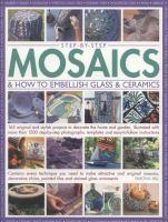 Step-by-step Mosaics & How to Embellish Glass & Ceramics
