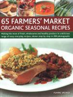 65 Farmers' Market Organic Seasonal Recipes