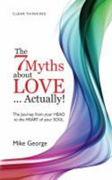 The 7 Myths About Love-- Actually!