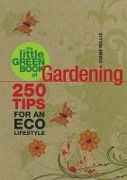 The little green book of gardening : 250 tips for an eco lifestyle