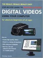 The Really, Really, Really Easy Step-by-step Guide to Creating & Editing Digital Videos Using your Computer
