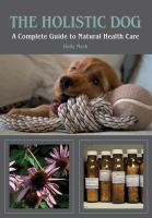 The holistic dog : a complete guide to natural health care