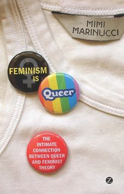 Feminism is queer : the intimate connection between queer and feminist theory