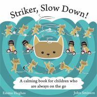 Striker, Slow Down!