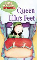 Queen Ella's Feet / Written by Sally Grindey ; Illustrated by Sandra Aguilar ; Reading Consultant: Betty Franchi