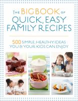 The Big Book Of Quick, Easy Family Recipes 500 Simple, Healthy Ideas You And Your Kids Can Enjoy.