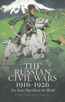 "The ""Russian"" Civil Wars, 1916-1926"