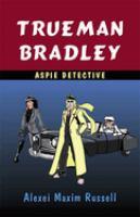 Trueman Bradley, Aspie Detective