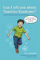 Can I Tell You About Tourette Syndrome? : A Guide for Friends, Family and Professionals
