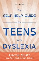 The Self-help Guide for Teens With Dyslexia