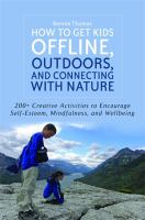 How to Get Kids Offline, Outdoors, and Connecting With Nature