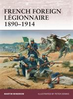 French Foreign Légionnaire, 1890-1914 /cMartin Windrow ; Illustrated by Peter Dennis
