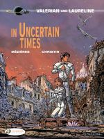 IN UNCERTAIN TIMES (VALERIAN AND LAURELINE) [graphic Novel]
