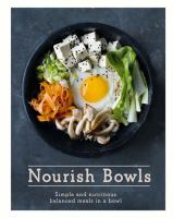 Nourish Bowls Simple and Nutritious Balanced Meals in a Bowl.