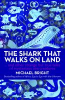 The shark that walks on land : and other strange but true tales of mysterious sea creatures