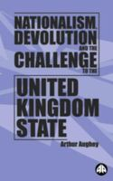 Nationalism, Devolution, and the Challenge to the United Kingdom State
