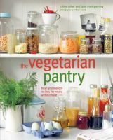 The vegetarian pantry : fresh and modern recipes for meals without meat