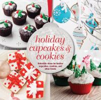 Holiday cupcakes & cookies : [adorable ideas for festive cupcakes, cookies, and other treats]