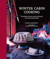 Winter cabin cooking : dumplings, fondue, strudel, gluhwein and other fireside feasts