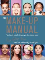Make-Up Manual : Your Beauty Guide for Brows, Eyes, Skin, Lips and More
