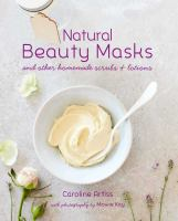 Natural Beauty Masks And Other Homemade Scrubs and Lotions.