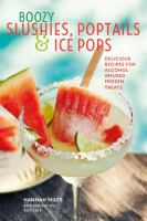 Boozy Slushies, Poptails & Ice Pops