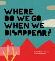 Where Do We Go When We Disappear?