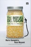 The Biofuel Delusion