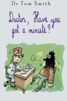 Doctor, Have You Got A Minute?